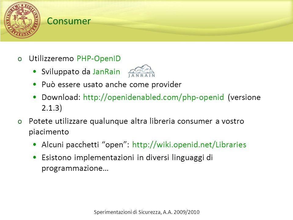 Consumer o Utilizzeremo PHP-OpenID Sviluppato da JanRain Può essere usato anche come provider Download: http://openidenabled.com/php-openid (versione