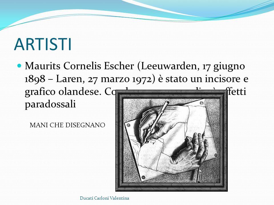 ARTISTI Maurits Cornelis Escher (Leeuwarden, 17 giugno 1898 – Laren, 27 marzo 1972) è stato un incisore e grafico olandese. Con le sue opere realizzò