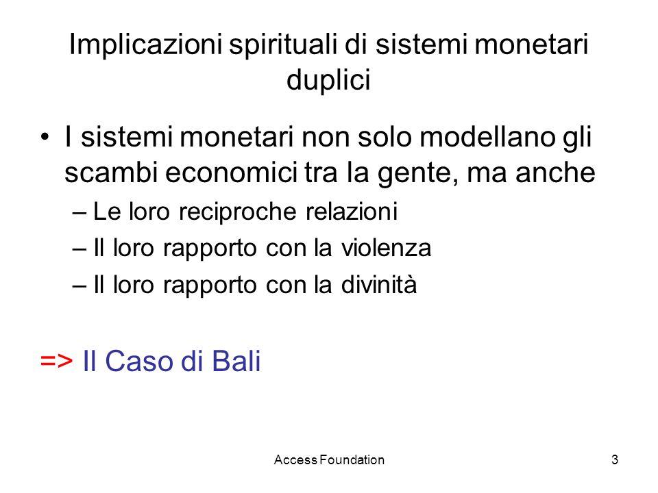 Access Foundation3 Implicazioni spirituali di sistemi monetari duplici I sistemi monetari non solo modellano gli scambi economici tra la gente, ma anc