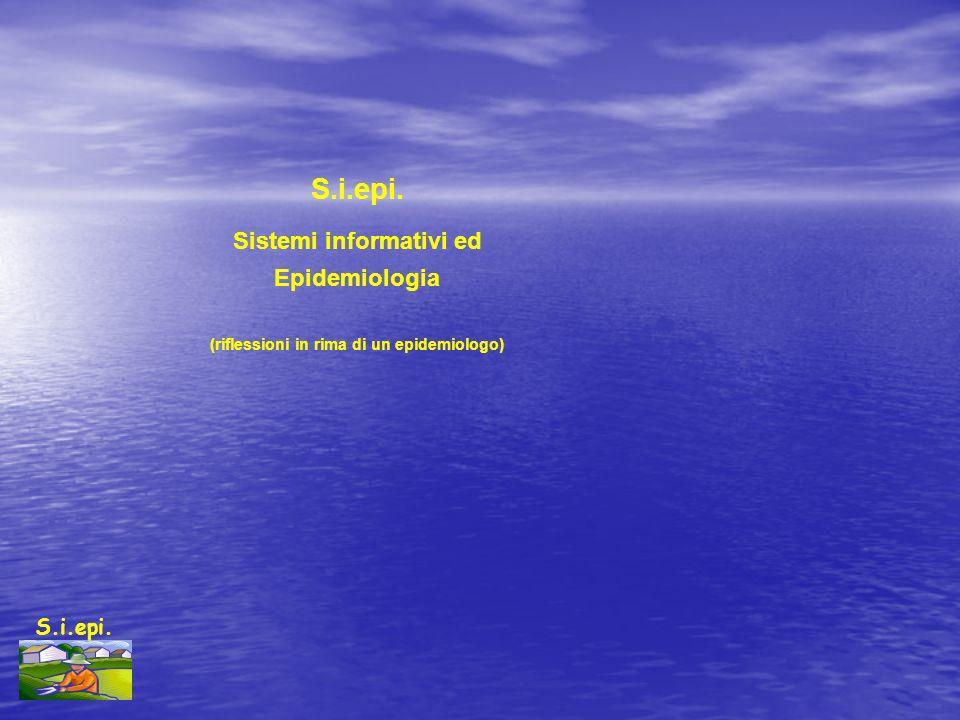 S.i.epi. Sistemi informativi ed Epidemiologia (riflessioni in rima di un epidemiologo)
