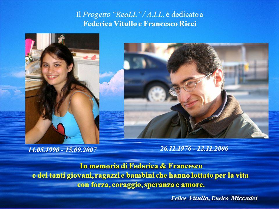 Il Progetto ReaLL / A.I.L. è dedicato a Federica Vitullo e Francesco Ricci In memoria di Federica & Francesco e dei tanti giovani, ragazzi e bambini c