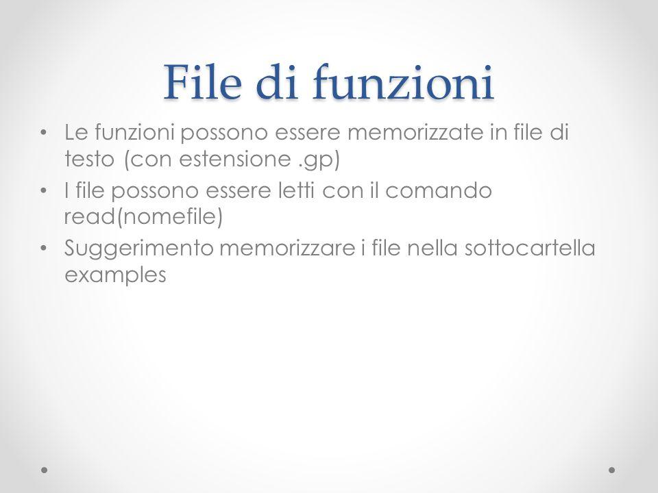 File di funzioni Le funzioni possono essere memorizzate in file di testo (con estensione.gp) I file possono essere letti con il comando read(nomefile)