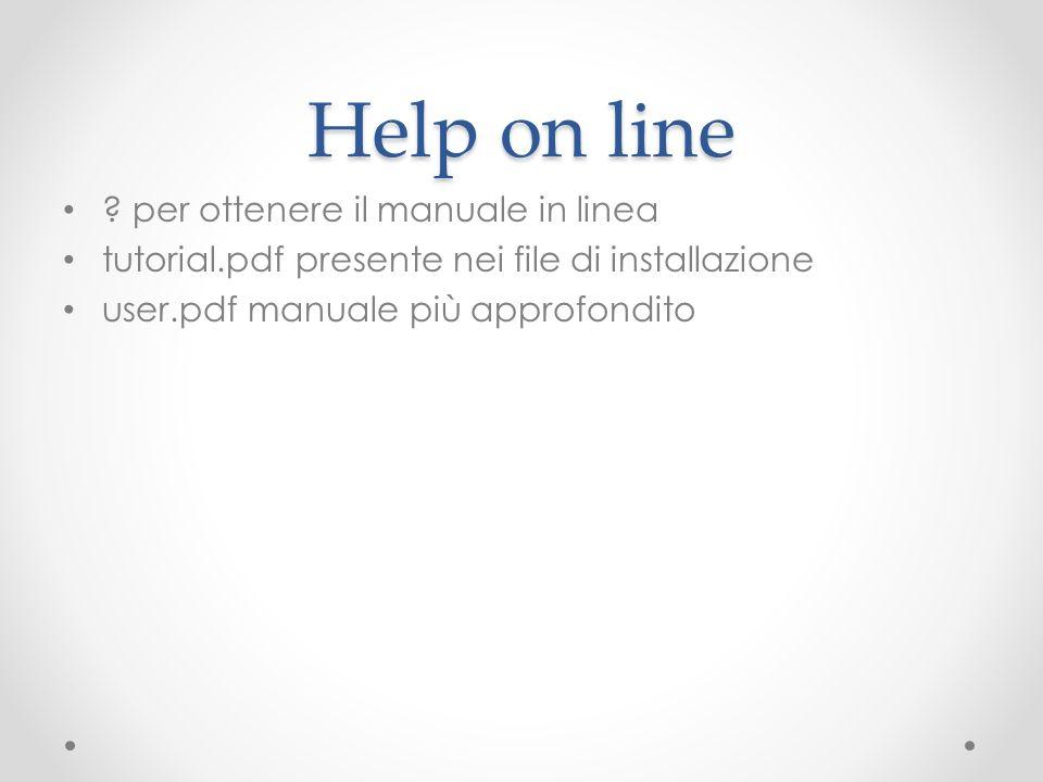 Help on line ? per ottenere il manuale in linea tutorial.pdf presente nei file di installazione user.pdf manuale più approfondito