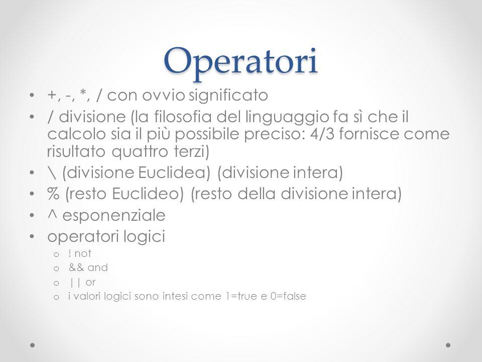 Operatori +, -, *, / con ovvio significato / divisione (la filosofia del linguaggio fa sì che il calcolo sia il più possibile preciso: 4/3 fornisce co