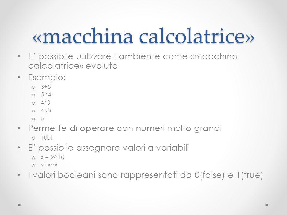 «macchina calcolatrice» E possibile utilizzare lambiente come «macchina calcolatrice» evoluta Esempio: o 3+5 o 5^4 o 4/3 o 4\3 o 5! Permette di operar