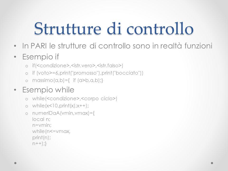 Strutture di controllo In PARI le strutture di controllo sono in realtà funzioni Esempio if o if(,, ) o if (voto>=6,print(