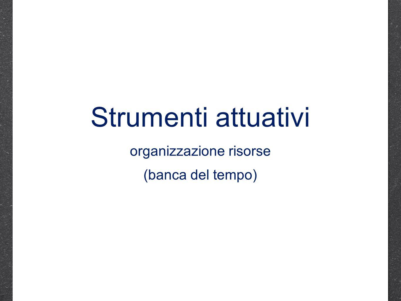 Strumenti attuativi organizzazione risorse (banca del tempo)