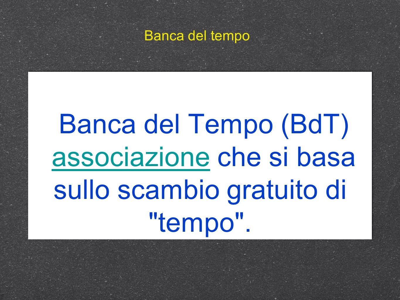 Banca del Tempo (BdT) associazione che si basa sullo scambio gratuito di