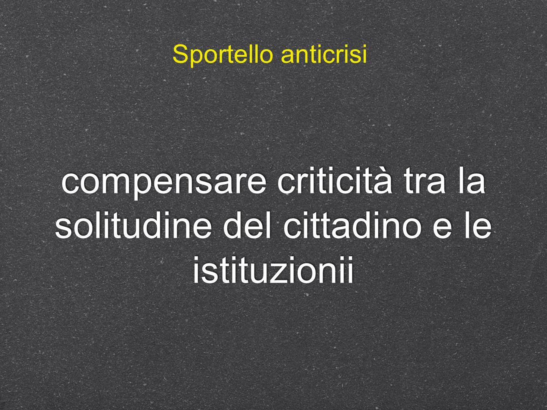 compensare criticità tra la solitudine del cittadino e le istituzionii Sportello anticrisi