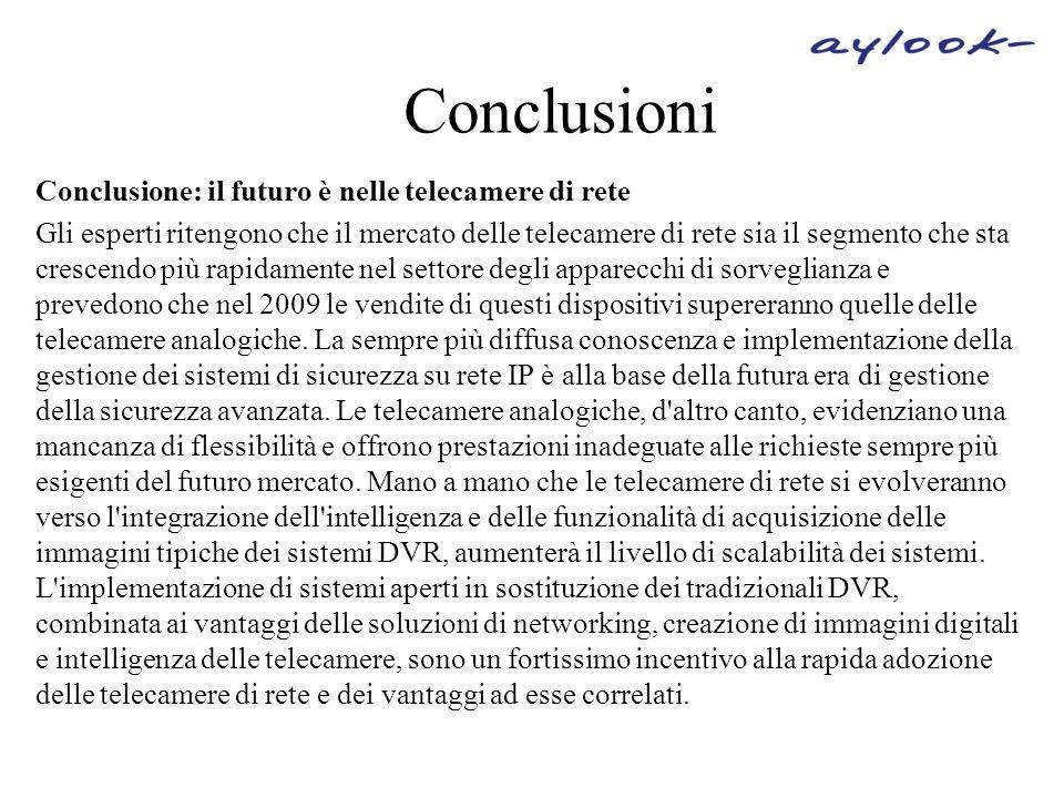 Conclusioni Conclusione: il futuro è nelle telecamere di rete Gli esperti ritengono che il mercato delle telecamere di rete sia il segmento che sta cr