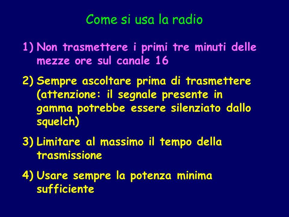 Come si usa la radio 1)Non trasmettere i primi tre minuti delle mezze ore sul canale 16 2)Sempre ascoltare prima di trasmettere (attenzione: il segnal