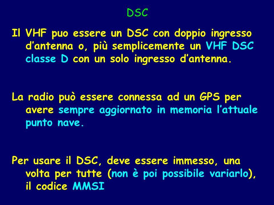 DSC Il VHF puo essere un DSC con doppio ingresso dantenna o, più semplicemente un VHF DSC classe D con un solo ingresso dantenna. La radio può essere