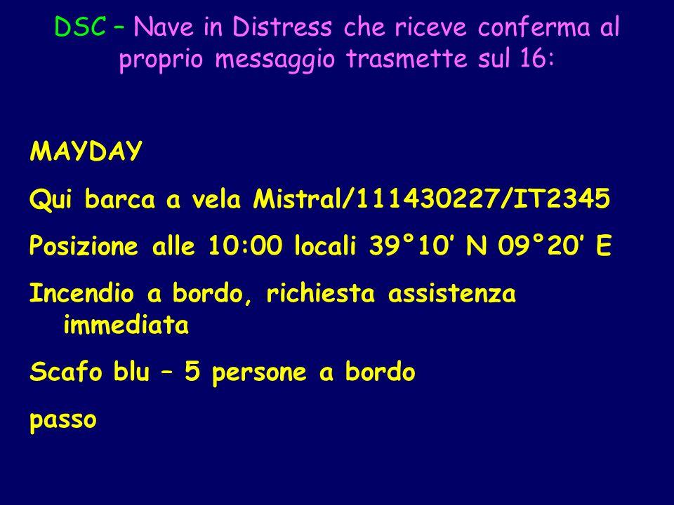 DSC – Nave in Distress che riceve conferma al proprio messaggio trasmette sul 16: MAYDAY Qui barca a vela Mistral/111430227/IT2345 Posizione alle 10:0