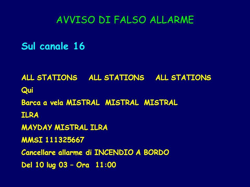 AVVISO DI FALSO ALLARME Sul canale 16 ALL STATIONS ALL STATIONS ALL STATIONS Qui Barca a vela MISTRAL MISTRAL MISTRAL ILRA MAYDAY MISTRAL ILRA MMSI 11