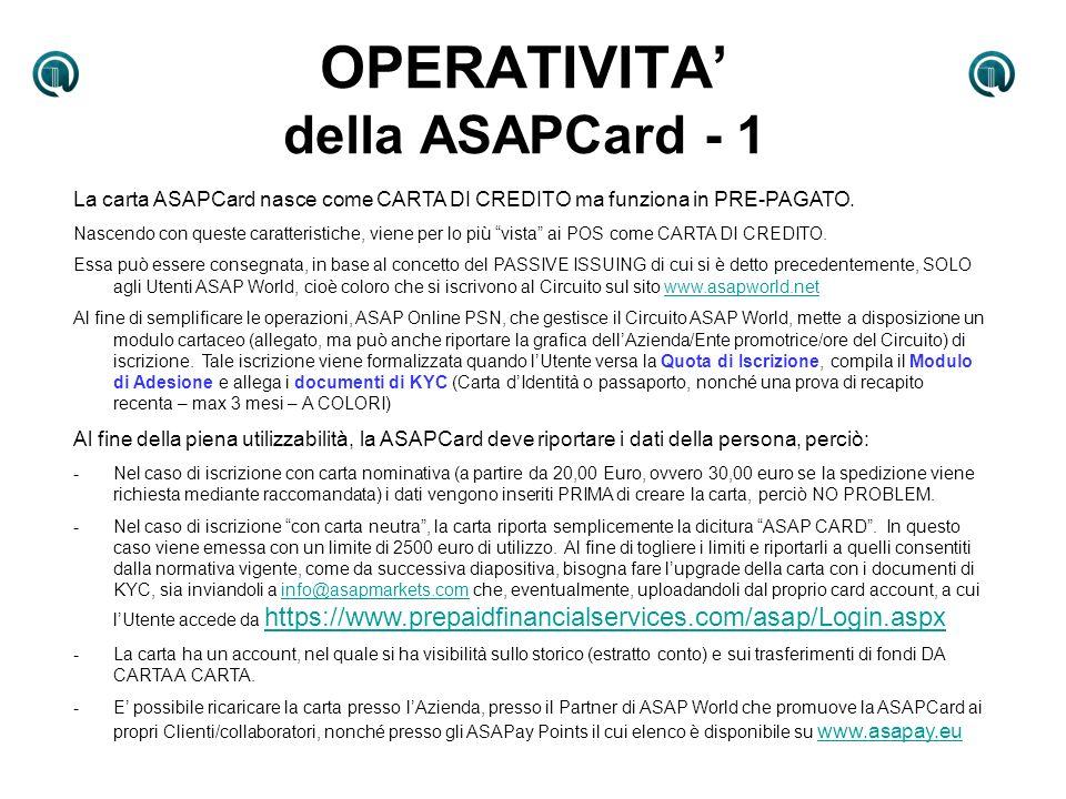 OPERATIVITA della ASAPCard - 1 La carta ASAPCard nasce come CARTA DI CREDITO ma funziona in PRE-PAGATO. Nascendo con queste caratteristiche, viene per