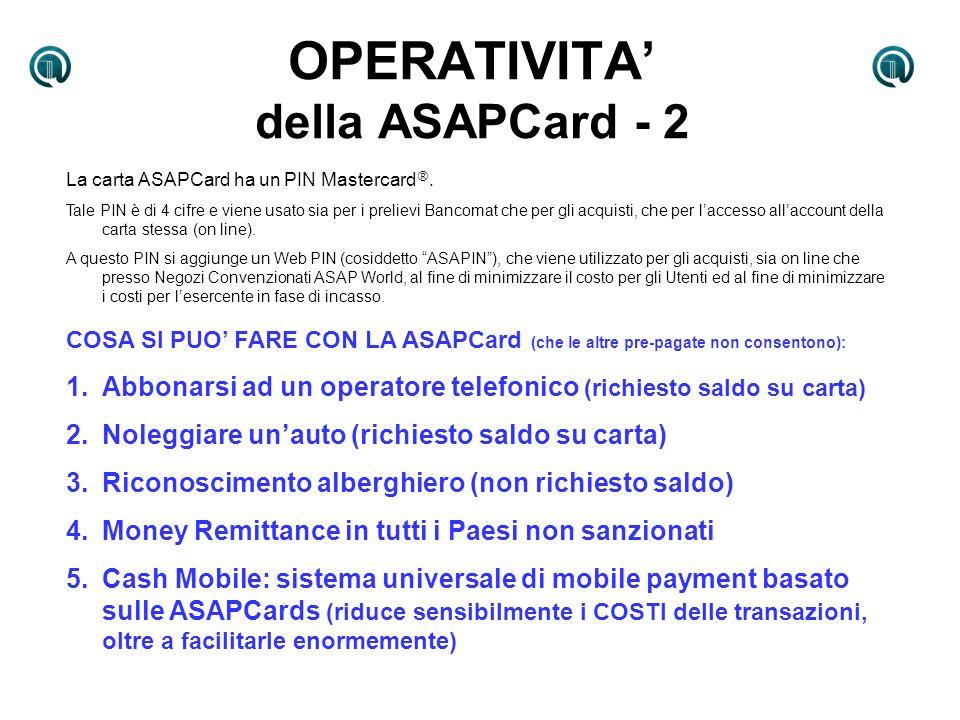 OPERATIVITA della ASAPCard - 2 La carta ASAPCard ha un PIN Mastercard ®. Tale PIN è di 4 cifre e viene usato sia per i prelievi Bancomat che per gli a