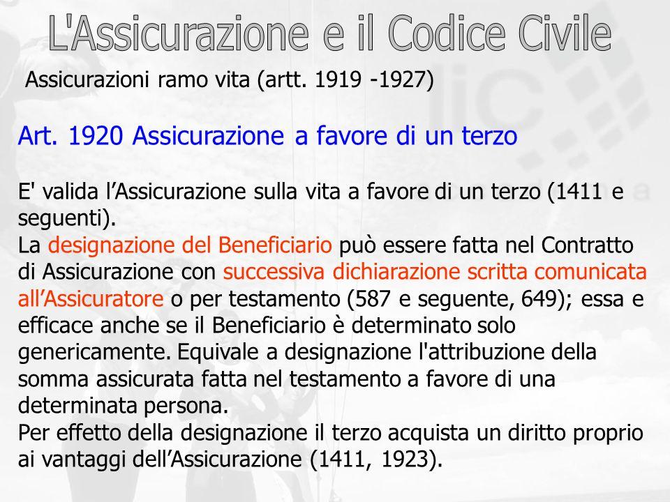 Art. 1920 Assicurazione a favore di un terzo E' valida lAssicurazione sulla vita a favore di un terzo (1411 e seguenti). La designazione del Beneficia