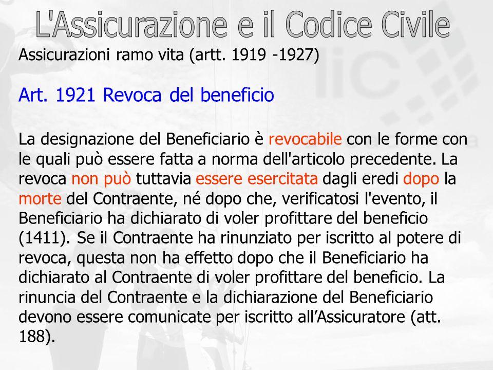 Art. 1921 Revoca del beneficio La designazione del Beneficiario è revocabile con le forme con le quali può essere fatta a norma dell'articolo preceden