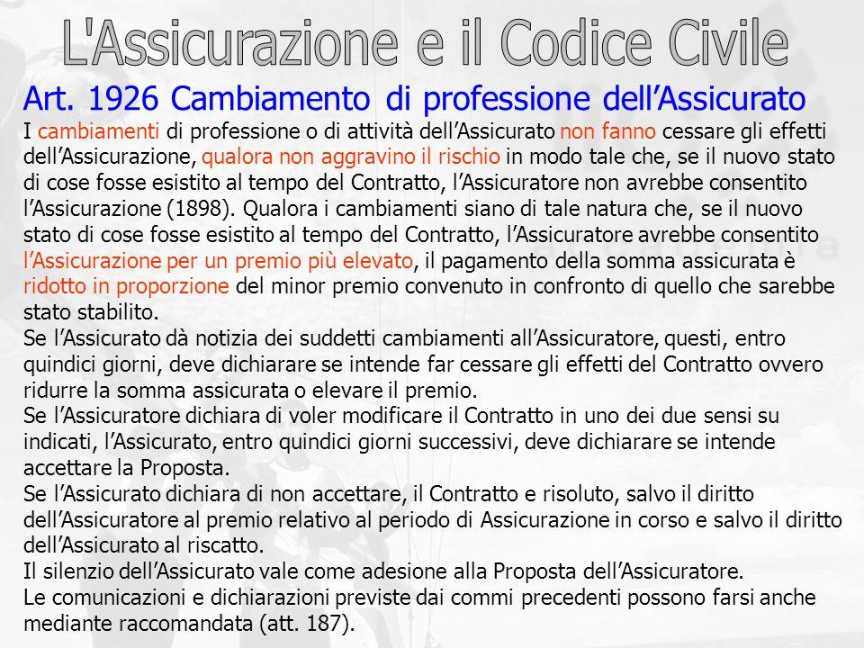 Art. 1926 Cambiamento di professione dellAssicurato I cambiamenti di professione o di attività dellAssicurato non fanno cessare gli effetti dellAssicu