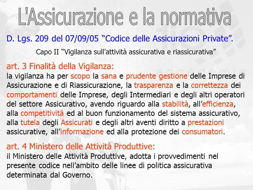 D. Lgs. 209 del 07/09/05 Codice delle Assicurazioni Private. Capo II Vigilanza sullattività assicurativa e riassicurativa art. 3 Finalità della Vigila