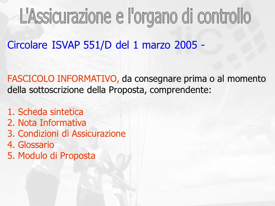 Circolare ISVAP 551/D del 1 marzo 2005 - FASCICOLO INFORMATIVO, da consegnare prima o al momento della sottoscrizione della Proposta, comprendente: 1.