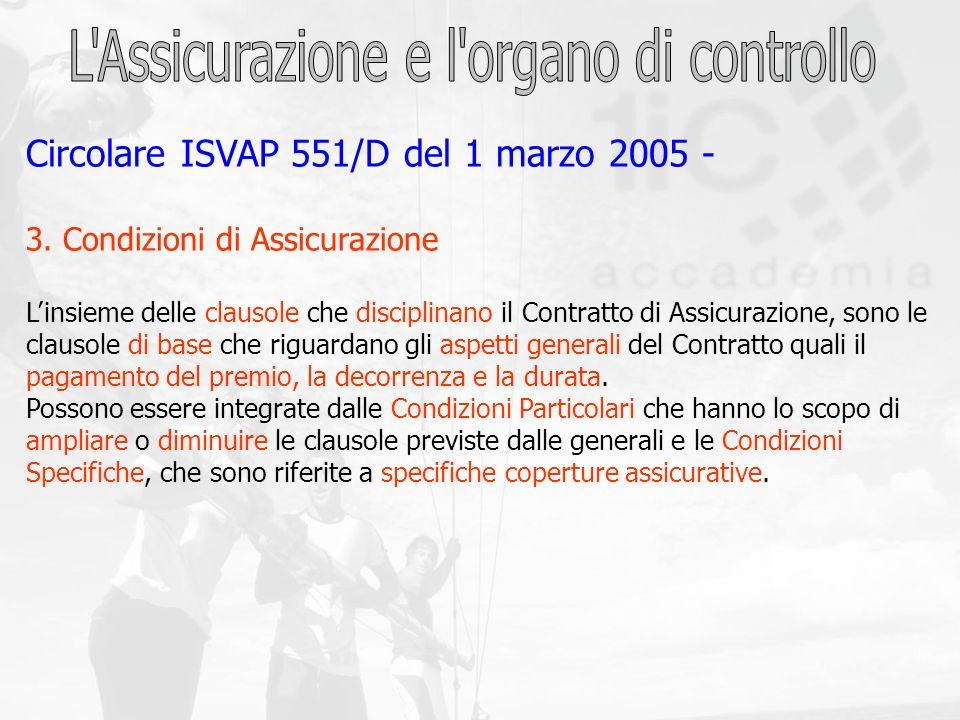 Circolare ISVAP 551/D del 1 marzo 2005 - 3. Condizioni di Assicurazione Linsieme delle clausole che disciplinano il Contratto di Assicurazione, sono l