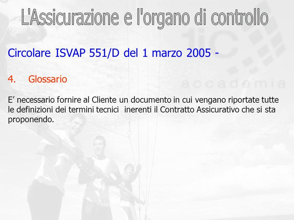 Circolare ISVAP 551/D del 1 marzo 2005 - 4. Glossario E necessario fornire al Cliente un documento in cui vengano riportate tutte le definizioni dei t