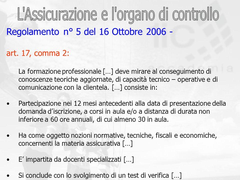 Regolamento n° 5 del 16 Ottobre 2006 - art. 17, comma 2: La formazione professionale […] deve mirare al conseguimento di conoscenze teoriche aggiornat
