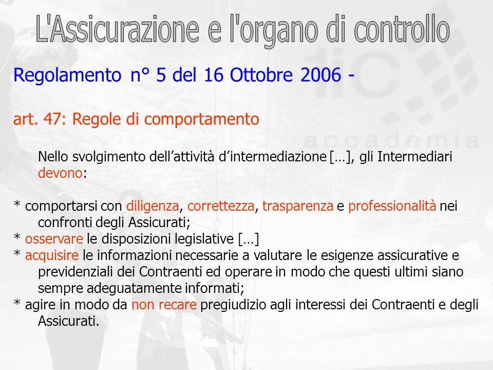 Regolamento n° 5 del 16 Ottobre 2006 - art. 47: Regole di comportamento Nello svolgimento dellattività dintermediazione […], gli Intermediari devono: