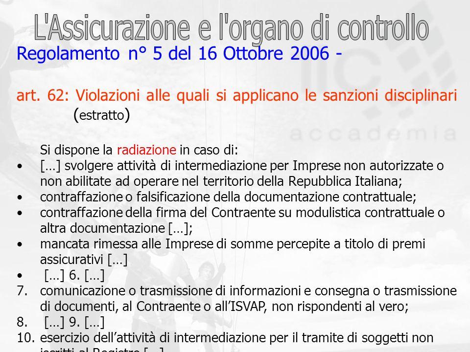 Regolamento n° 5 del 16 Ottobre 2006 - art. 62: Violazioni alle quali si applicano le sanzioni disciplinari ( estratto ) Si dispone la radiazione in c