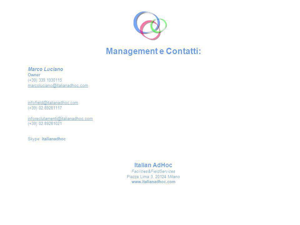 Management e Contatti: Marco Luciano Owner (+39) 339.1930115 marcoluciano@italianadhoc.com infofield@italianadhoc.com (+39) 02.89281117 inforeclutamen