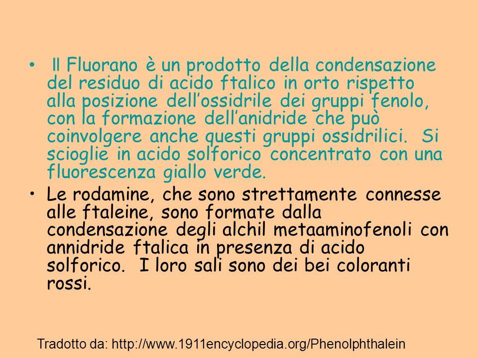 Il Fluorano è un prodotto della condensazione del residuo di acido ftalico in orto rispetto alla posizione dellossidrile dei gruppi fenolo, con la for