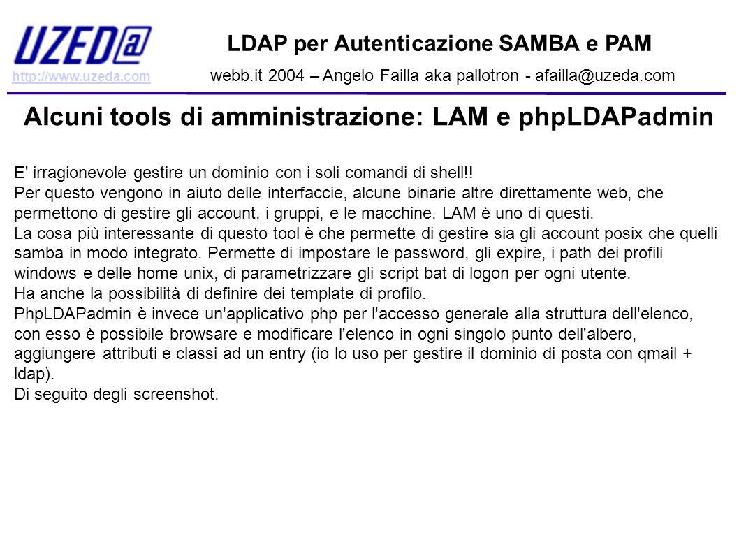 http://www.uzeda.com LDAP per Autenticazione SAMBA e PAM webb.it 2004 – Angelo Failla aka pallotron - afailla@uzeda.com Alcuni tools di amministrazion