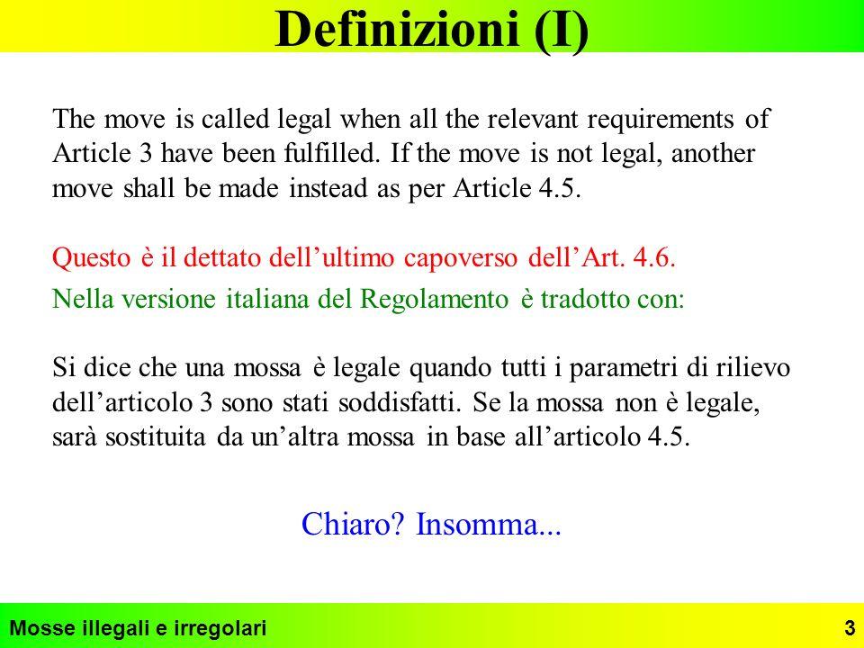 Mosse illegali e irregolari4 Definizioni (II) Due punti da chiarire: –Il termine relevant (nella versione italiana tradotto con di rilievo) va inteso come attinente, pertinente –Cosa tratta lArticolo 3.