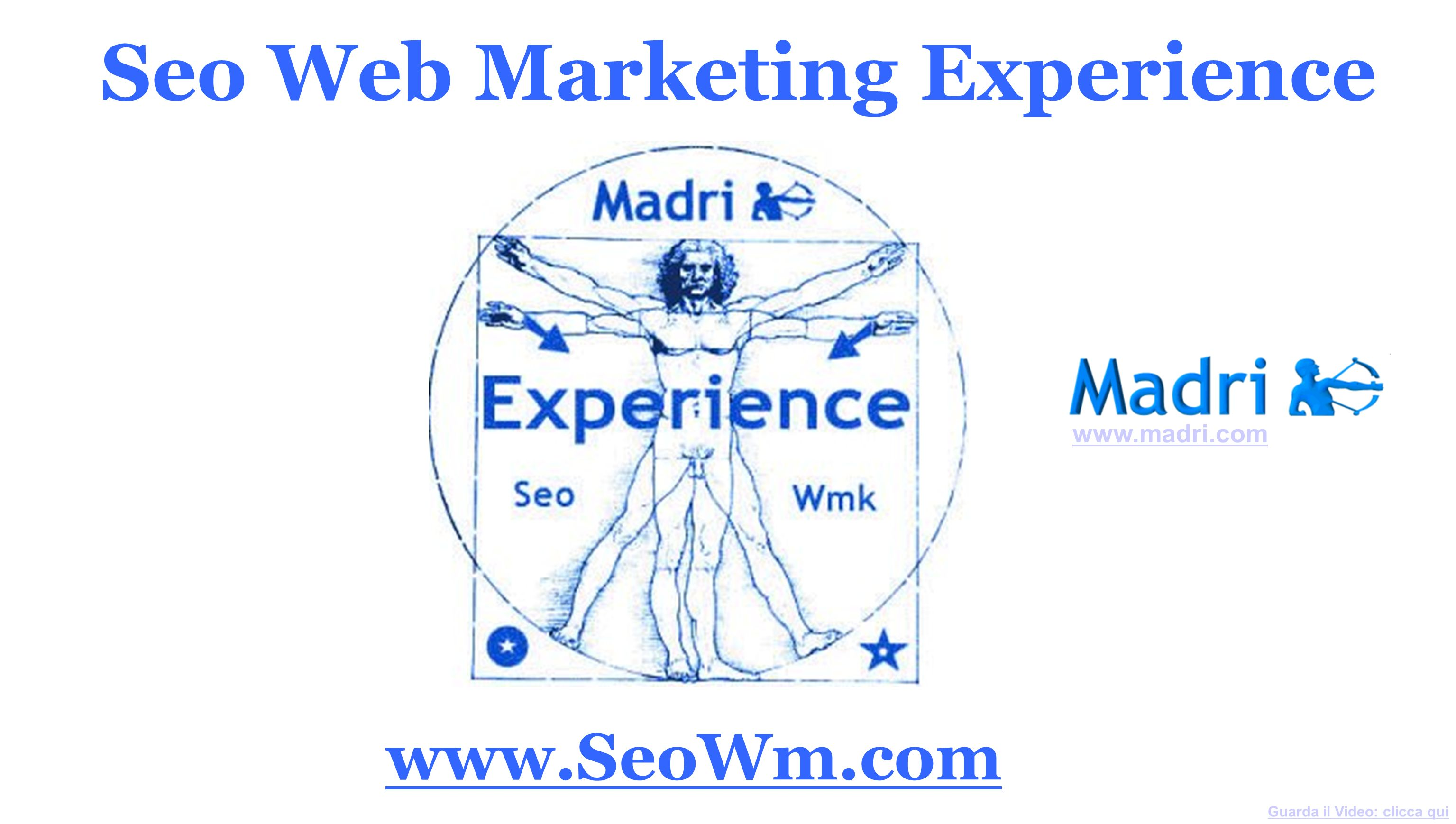 www.SeoWm.com Seo Web Marketing Experience Guarda il Video: clicca qui www.madri.com
