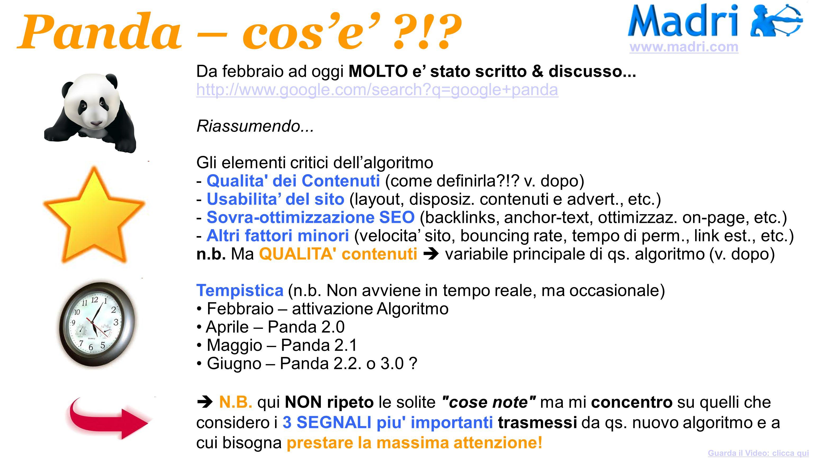 Da febbraio ad oggi MOLTO e stato scritto & discusso... http://www.google.com/search?q=google+panda Riassumendo... Gli elementi critici dellalgoritmo