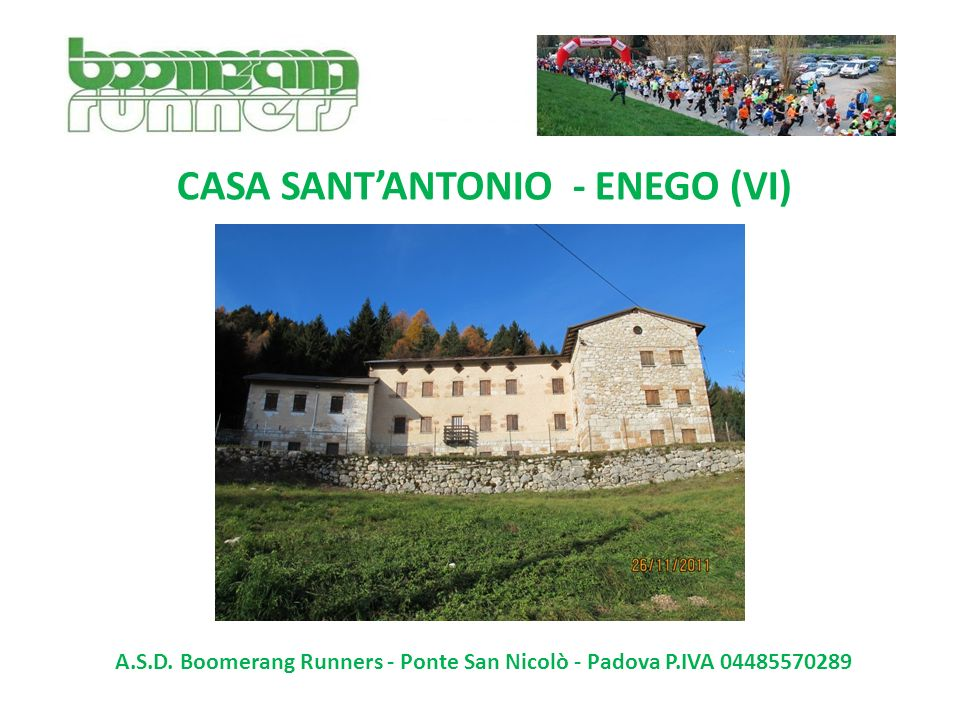 CASA SANTANTONIO - ENEGO (VI) A.S.D. Boomerang Runners - Ponte San Nicolò - Padova P.IVA 04485570289