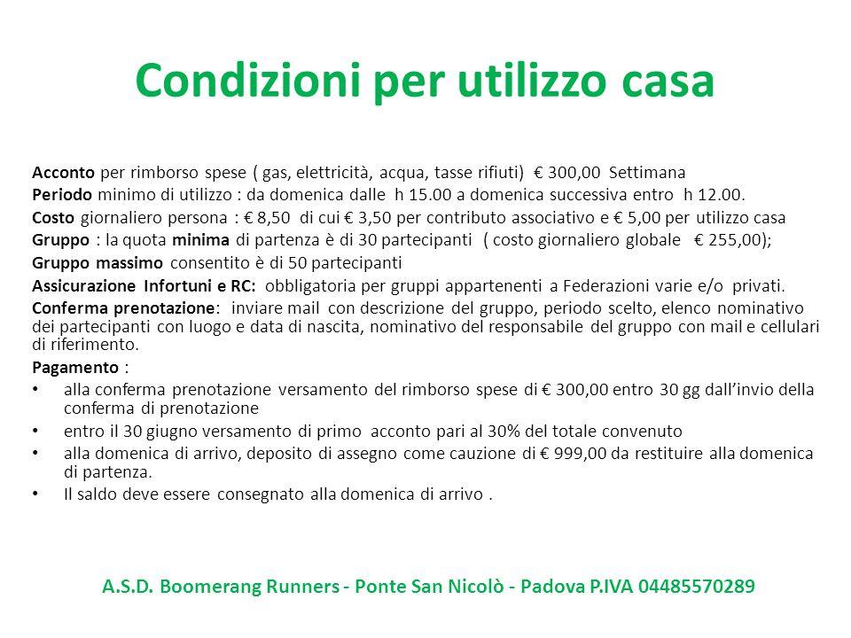Condizioni per utilizzo casa Acconto per rimborso spese ( gas, elettricità, acqua, tasse rifiuti) 300,00 Settimana Periodo minimo di utilizzo : da dom