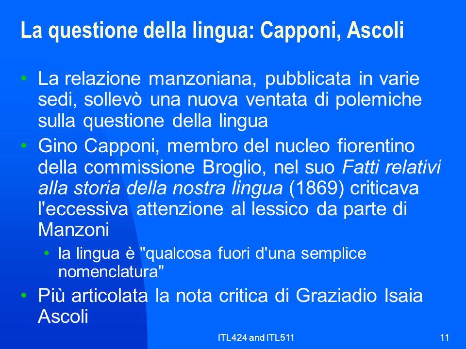 ITL424 and ITL51111 La questione della lingua: Capponi, Ascoli La relazione manzoniana, pubblicata in varie sedi, sollevò una nuova ventata di polemic