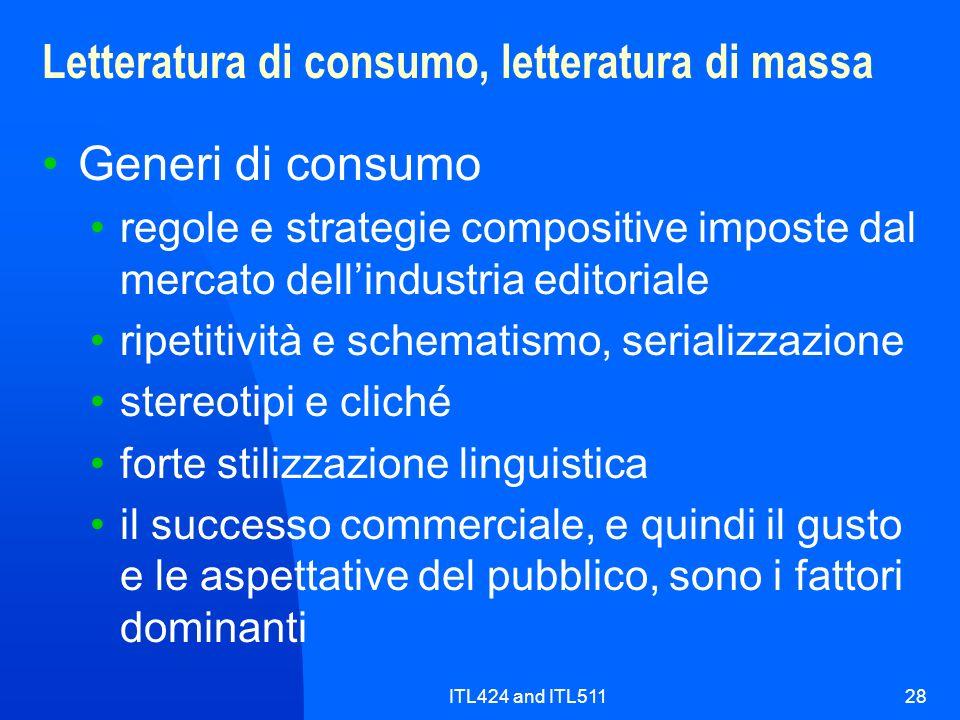 ITL424 and ITL51128 Letteratura di consumo, letteratura di massa Generi di consumo regole e strategie compositive imposte dal mercato dellindustria ed