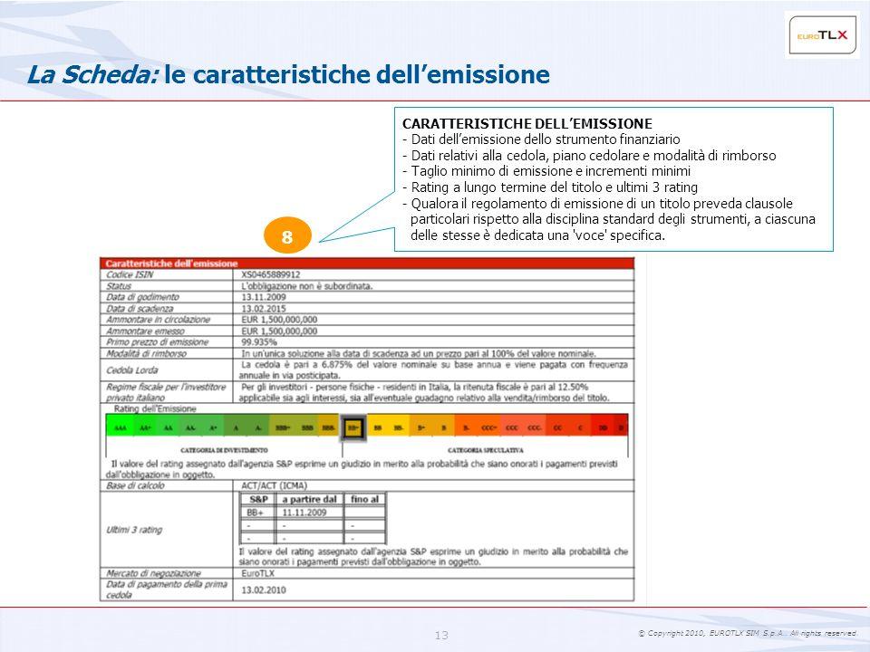 © Copyright 2010, EUROTLX SIM S.p.A.. All rights reserved. 13 La Scheda: le caratteristiche dellemissione 8 CARATTERISTICHE DELLEMISSIONE - Dati delle
