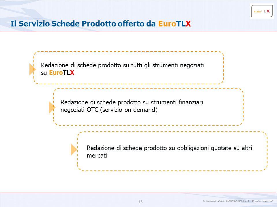 © Copyright 2010, EUROTLX SIM S.p.A.. All rights reserved. 16 Il Servizio Schede Prodotto offerto da EuroTLX Redazione di schede prodotto su tutti gli