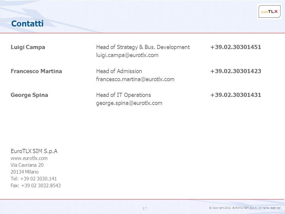 © Copyright 2010, EUROTLX SIM S.p.A.. All rights reserved. 17 Contatti Luigi CampaHead of Strategy & Bus. Development+39.02.30301451 luigi.campa@eurot