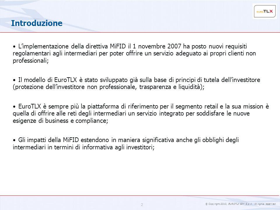 © Copyright 2010, EUROTLX SIM S.p.A.. All rights reserved. 2 Limplementazione della direttiva MiFID il 1 novembre 2007 ha posto nuovi requisiti regola