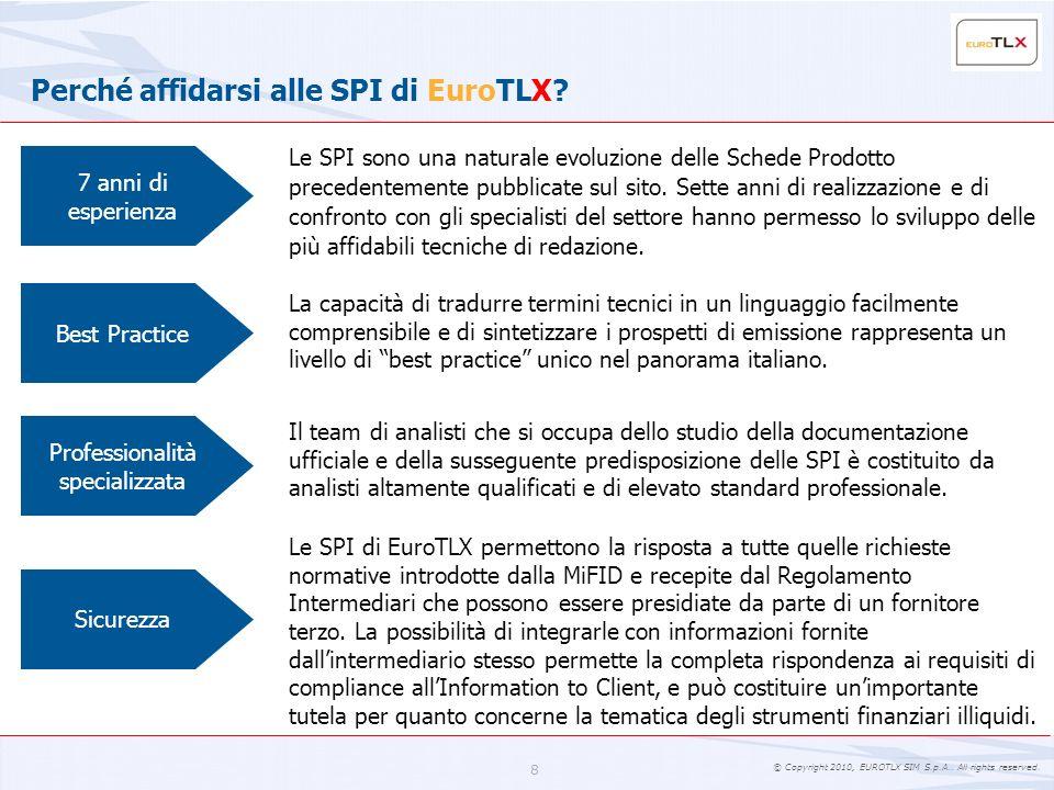 © Copyright 2010, EUROTLX SIM S.p.A.. All rights reserved. 8 Perché affidarsi alle SPI di EuroTLX? Le SPI sono una naturale evoluzione delle Schede Pr