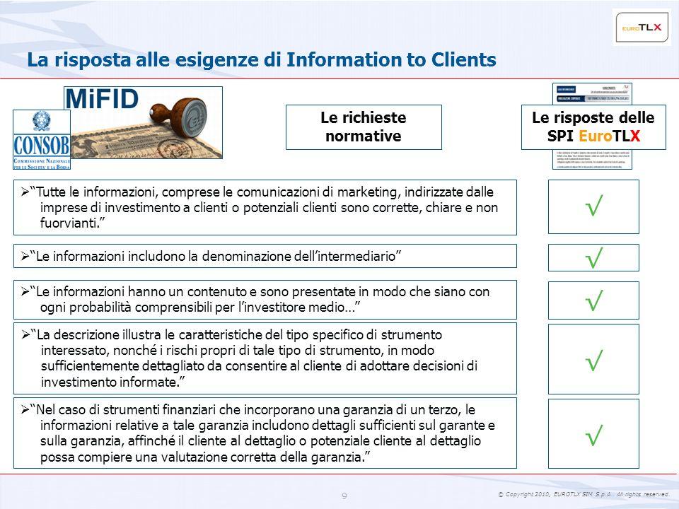 © Copyright 2010, EUROTLX SIM S.p.A.. All rights reserved. 9 La risposta alle esigenze di Information to Clients Tutte le informazioni, comprese le co