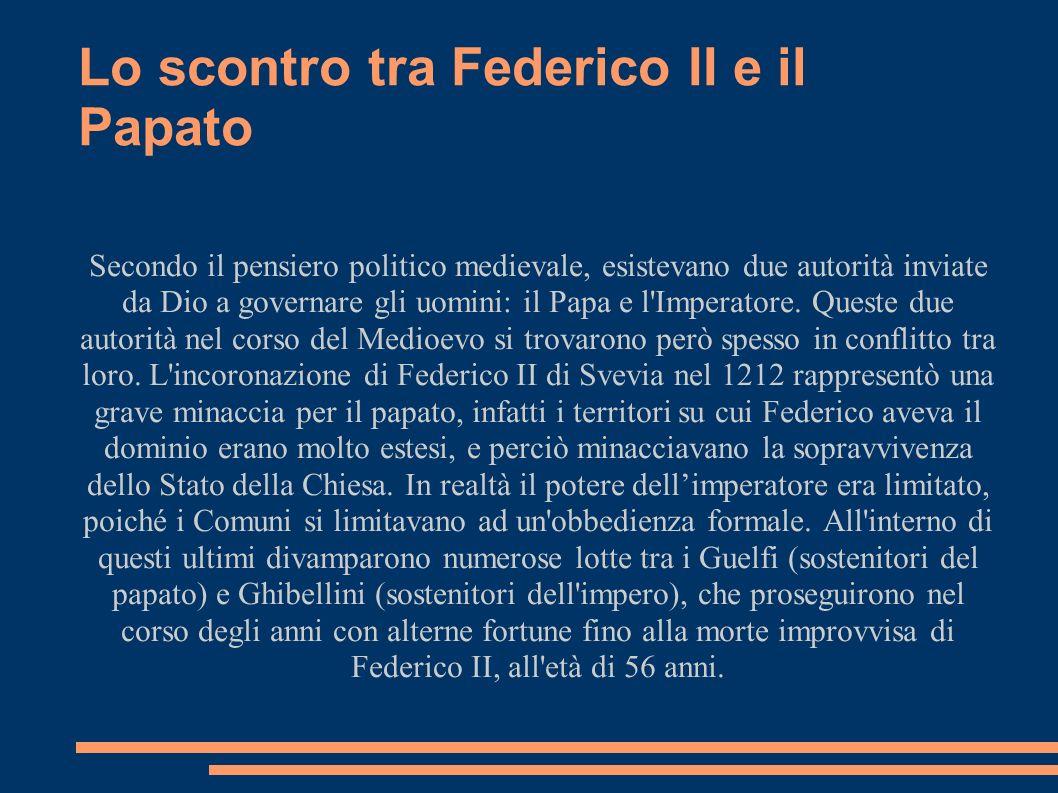 Lo scontro tra Federico II e il Papato Secondo il pensiero politico medievale, esistevano due autorità inviate da Dio a governare gli uomini: il Papa