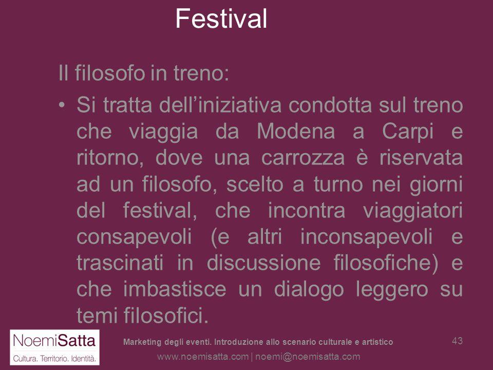 Marketing degli eventi. Introduzione allo scenario culturale e artistico www.noemisatta.com | noemi@noemisatta.com 42 Festival Il successo a Modena è