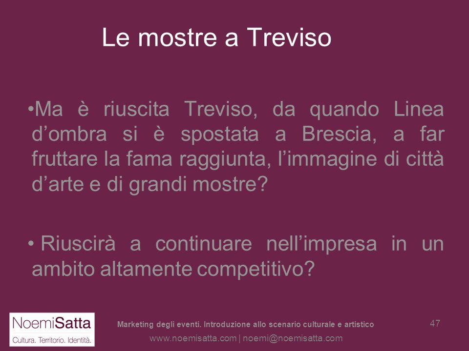 Marketing degli eventi. Introduzione allo scenario culturale e artistico www.noemisatta.com | noemi@noemisatta.com 46 Le mostre e Treviso Progetto e s