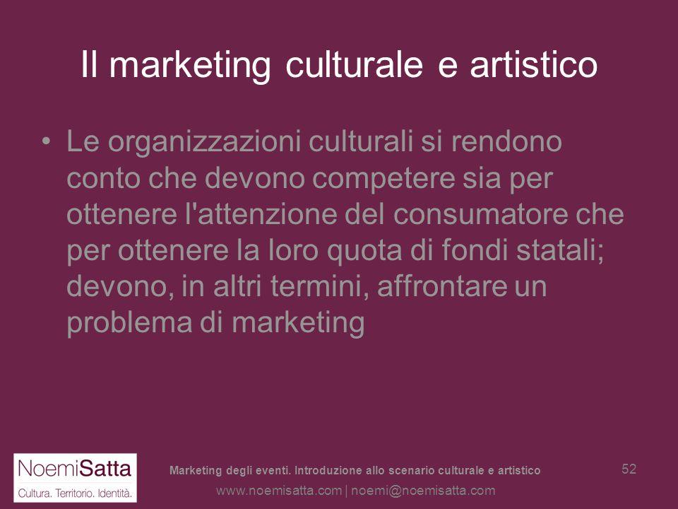 Marketing degli eventi. Introduzione allo scenario culturale e artistico www.noemisatta.com | noemi@noemisatta.com 51 MARKETING CULTURALE E DEGLI EVEN